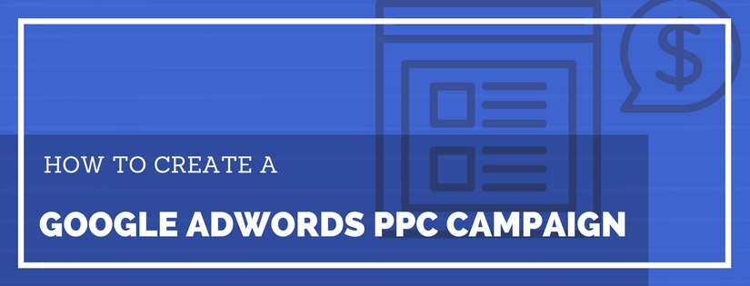 how to create a google adwords ppc campaign