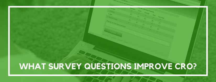 what survey questions improve cro